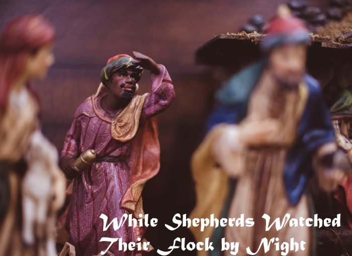 While Shepherds Watched…